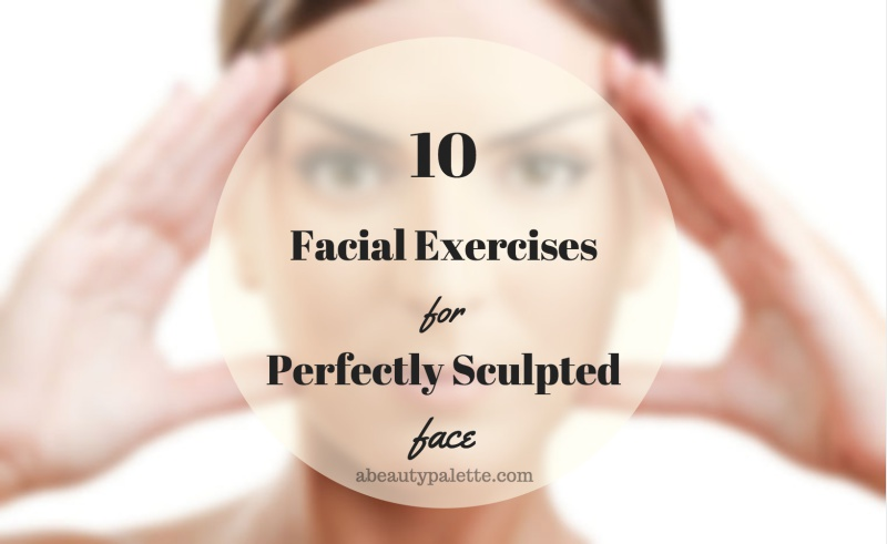 10 Facial Exercises for a Perfectly Sculpted Face